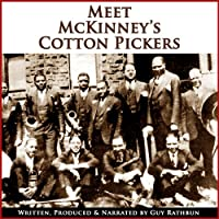 Meet McKinney's Cotton Pickers: Part One, Two, and Three (Dramatized) (       UNABRIDGED) by Guy Rathbun Narrated by Guy Rathbun