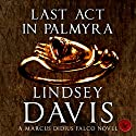 Last Act in Palmyra: Falco, Book 6 Audiobook by Lindsey Davis Narrated by Gordon Griffin