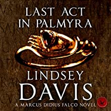 Last Act in Palmyra: Falco, Book 6 (       UNABRIDGED) by Lindsey Davis Narrated by Gordon Griffin