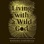 Living with a Wild God: A Nonbeliever's Search for the Truth About Everything | Barbara Ehrenreich