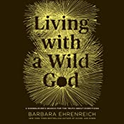 Living with a Wild God: A Nonbeliever's Search for the Truth About Everything | [Barbara Ehrenreich]