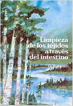 Limpieza de los tejidos a traves del intestino (Naturaleza en la Salud) (Spanish Edition): Dr
