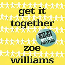 Get It Together: We Deserve Better Politics (       UNABRIDGED) by Zoe Williams Narrated by Lisa Coleman