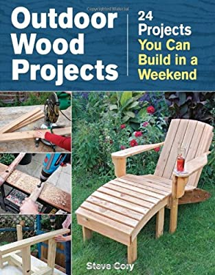 Outdoor Wood Projects: 24 Projects You Can Build in a Weekend from Taunton Press