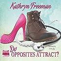 Do Opposites Attract? Hörbuch von Kathryn Freeman Gesprochen von: Avita Jay