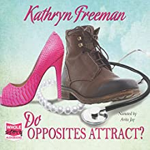 Do Opposites Attract? (       UNABRIDGED) by Kathryn Freeman Narrated by Avita Jay