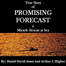 Promising Forecast: A Miracle Rescue at Sea (       UNABRIDGED) by Daniel David Jones, Arthur J. Higbee Narrated by John Redding