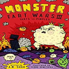 Farts vs. Pimples: Monster Fart Wars, Book 3 Audiobook by A.M. Shah Narrated by Will Tulin