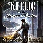 Keelic and the Space Pirates: The Keelic Travers Chronicles, Book 1 Hörbuch von Alexander Edlund Gesprochen von: Greg Patmore