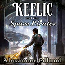Keelic and the Space Pirates: The Keelic Travers Chronicles, Book 1 | Livre audio Auteur(s) : Alexander Edlund Narrateur(s) : Greg Patmore