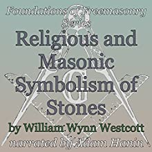 Religious and Masonic Symbolism of Stones: Foundations of Freemasonry Series (       UNABRIDGED) by William Wynn Westcott Narrated by Adam Hanin