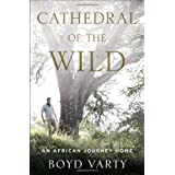 Cathedral of the Wild: An African Journey Home by Boyd Varty  (Mar 11, 2014)