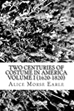 Two Centuries of Costume in America Volume I (1620-1820)