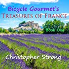 Bicycle Gourmet's Treasures of France, Book One Hörbuch von Christopher Strong Gesprochen von: Christopher Strong