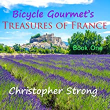 Bicycle Gourmet's Treasures of France, Book One Audiobook by Christopher Strong Narrated by Christopher Strong