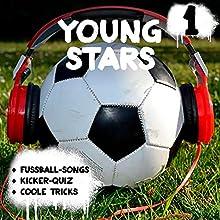 Young Stars (Young Stars 1): Fußball-Songs + Kicker-Quiz + coole Tricks Hörspiel von Peter Huber Gesprochen von:  div.