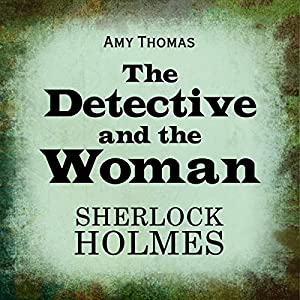 The Detective and the Woman: A Novel of Sherlock Holmes | [Amy Thomas]