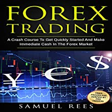 Forex Trading: A Crash Course to Get Quickly Started and Make Immediate Cash in the Forex Market Audiobook by Samuel Rees Narrated by Ralph L. Rati