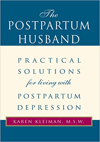 The Postpartum Husband : Practical Solutions for living with Postpartum Depression written by Karen Kleiman