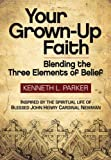 Your Grown-Up Faith: Blending the Three: Blending the Three Elements of Belief