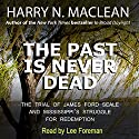 The Past Is Never Dead: The Trial of James Ford Seale and Mississippi's Struggle for Redemption (       UNABRIDGED) by Harry N. MacLean Narrated by Lee David Foreman