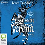 The Assassin of Verona: William Shakespeare Thriller, Book 2 | Benet Brandreth
