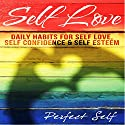 Self Love: Daily Habits for Self Love, Self Confidence & Self Esteem Audiobook by  Perfect Self Narrated by Adam Dubeau