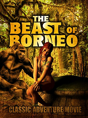 The Beast of Borneo: Classic Adventure Movie