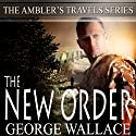 The New Order: The Ambler's Travels Series (       UNABRIDGED) by George Wallace Narrated by Linda Velwest