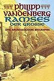 Ramses der Große: Eine archäologische Biographie: Eine archäologische Biografie - Philipp Vandenberg