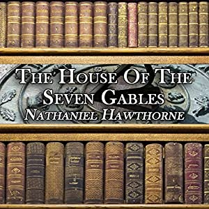 The House of the Seven Gables Audiobook