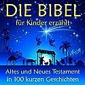 Die Bibel - für Kinder erzählt: Altes und Neues Testament in 100 kurzen Geschichten Hörbuch von Nina Reymann Gesprochen von: Jürgen Fritsche
