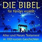 Die Bibel - für Kinder erzählt: Altes und Neues Testament in 100 kurzen Geschichten | Nina Reymann