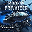 Rookie Privateer: Privateer Tales, Book 1 Audiobook by Jamie McFarlane Narrated by Mikael Naramore