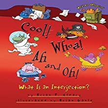 Cool! Whoa! Ah and Oh!: What Is an Interjection? | Livre audio Auteur(s) : Brian P. Cleary Narrateur(s) :  Intuitive