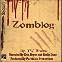 Zomblog: Book 1 (       UNABRIDGED) by TW Brown Narrated by Erik Bryon, Emily Dane