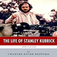 American Legends: The Life of Stanley Kubrick (       UNABRIDGED) by Charles River Editors Narrated by Scott Clem