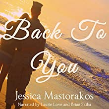 Back to You: Back to You, Book 1 (       UNABRIDGED) by Jessica Mastorakos Narrated by Brian Skiba, Laurie Love