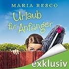 Urlaub für Anfänger Hörbuch von Maria Resco Gesprochen von: Sabine Fischer
