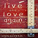 Live and Love Again Audiobook by Jan Gayle Narrated by Lori Prince