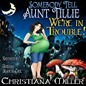 Somebody Tell Aunt Tillie We're in Trouble!: The Toad Witch Mysteries, Book 2 Audiobook by Christiana Miller Narrated by Barbara Benjamin-Creel