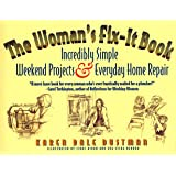 The Woman's Fix-It Book: Incredibly Simple Weekend Projects and Everyday Home Repair