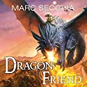 Dragonfriend: Dragonfriend, Book 1 Audiobook by Marc Secchia Narrated by Erin Bennett