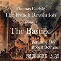 The French Revolution, Volume 1: The Bastille (       UNABRIDGED) by Thomas Carlyle Narrated by Robert Bethune