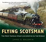 img - for Flying Scotsman: The Most Famous Steam Locomotive in the World book / textbook / text book