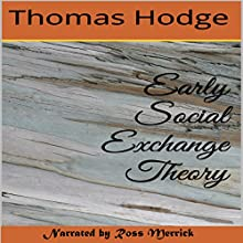 Early Social Exchange Theory (       UNABRIDGED) by Thomas Hodge Narrated by Ross Merrick