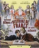 echange, troc Guillaume BOURGEADE, Dimitri CASALI - Le Grand Album d'histoire de France de notre enfance