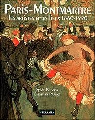 PARIS-MONTMARTRE. : Les artistes et les lieux 1860-1920 par Christian Parisot