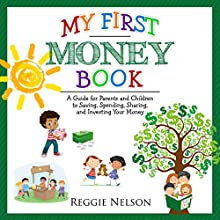 My First Money Book: A Guide for Parents and Children to Saving, Spending, Sharing, and Investing Your Money Audiobook by Reggie Nelson Narrated by Brie Anna Faye