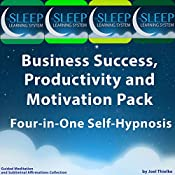 Business Success, Productivity, and Motivation Pack: Four in One Self-Hypnosis, Guided Meditation, and Subliminal Affirmations Collection (The Sleep Learning System) | [Joel Thielke]